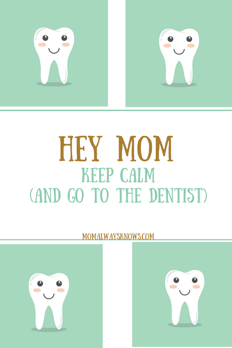 Hey Mom- Keep Calm and Go To The Dentist, But Don't You Dare Show Me a Needle!