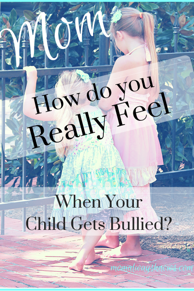 Mom, How do you really feel when your child gets bullied?