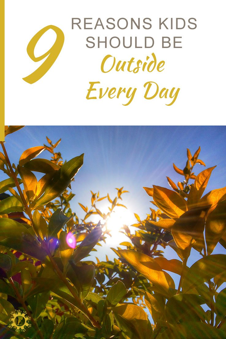 9 Reasons Kids Should be Outside Every Day