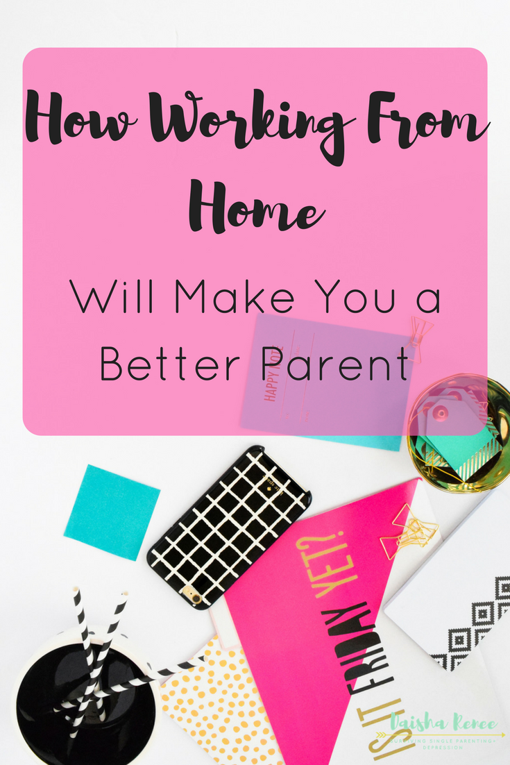 How Working from Home Will Make You a Better Parent By Daisha Renee