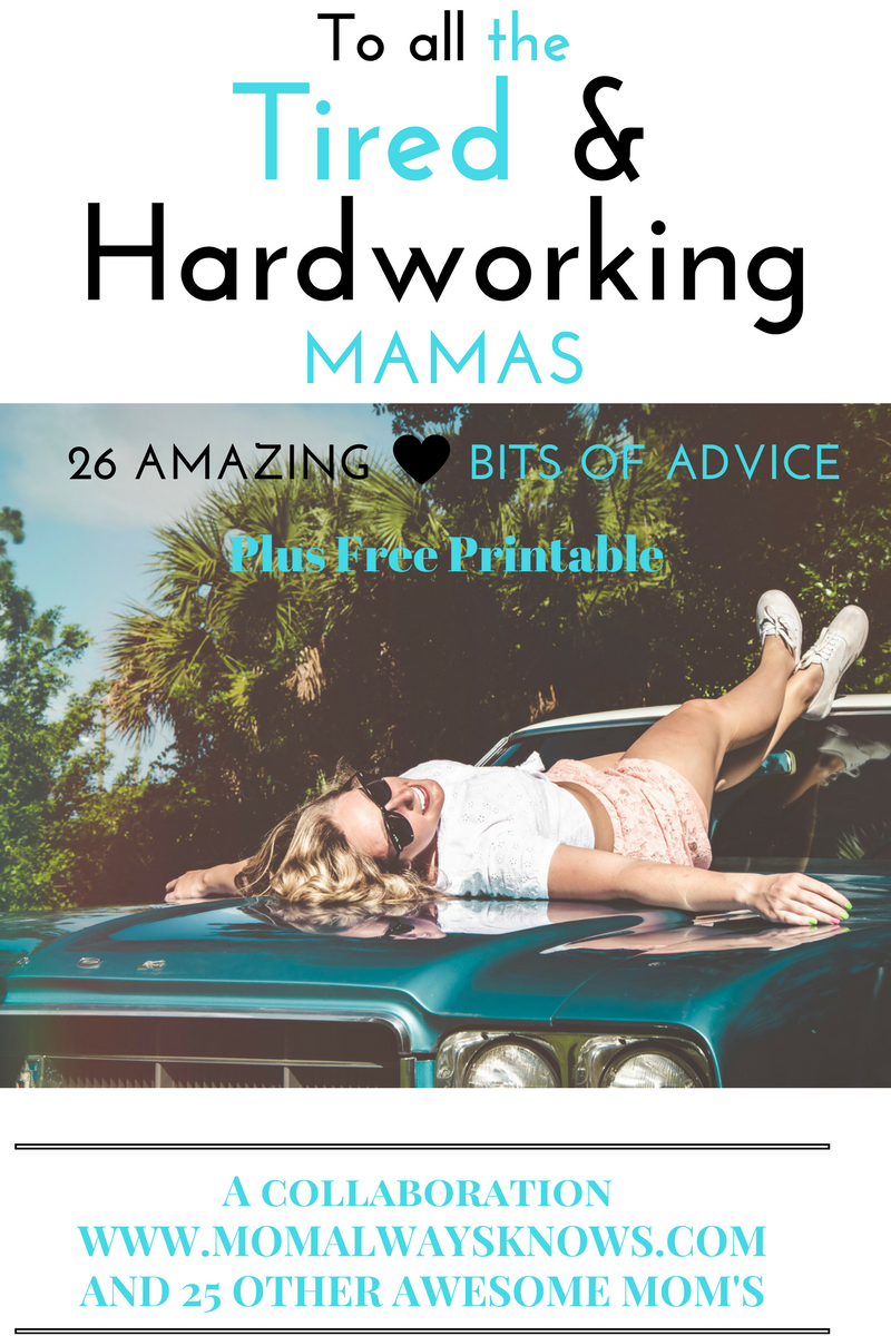 To All the Tired and Hardworking Mamas- 26 Amazing Bits of Advice