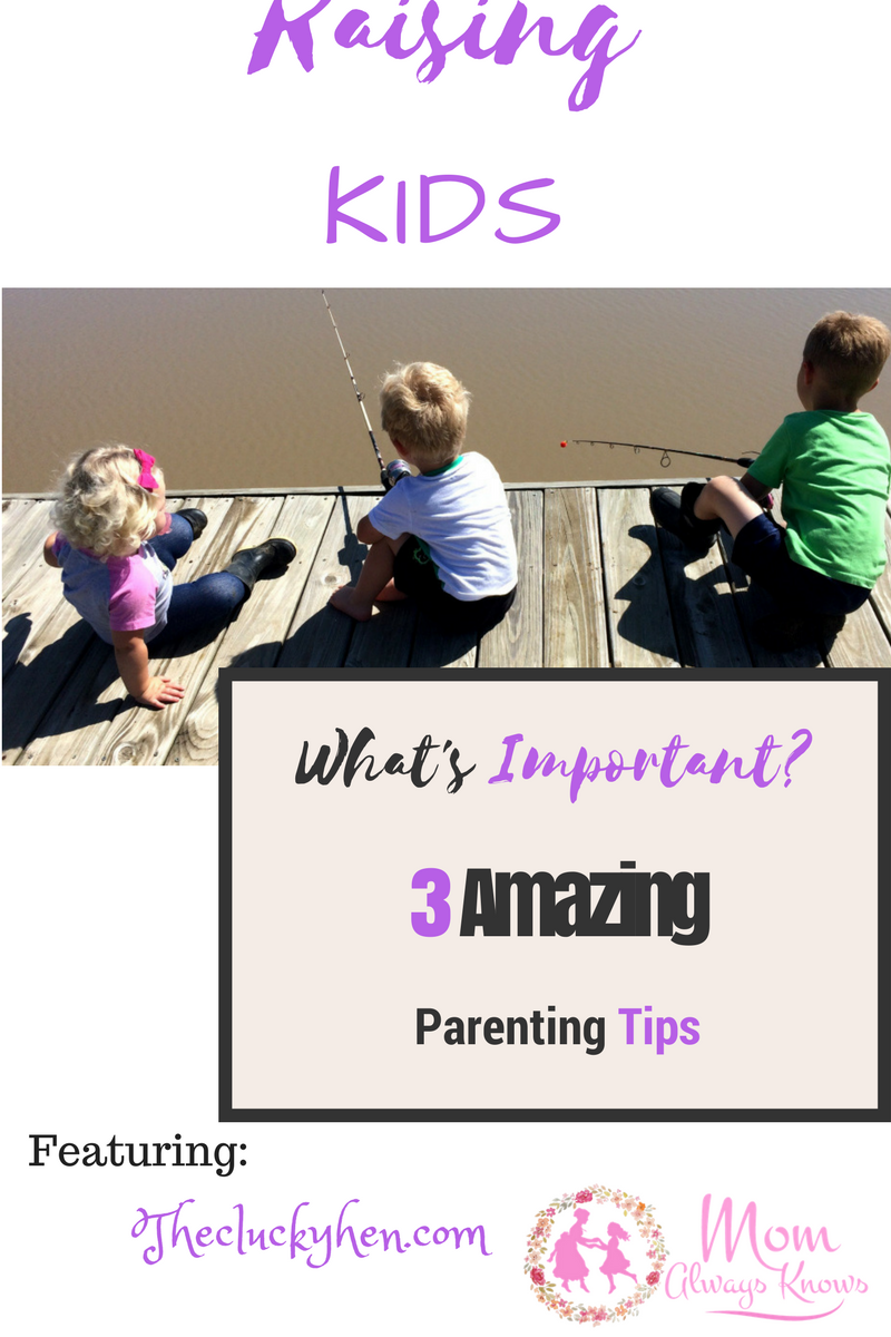 Raising Kids – What's Important? 3 Amazing Parenting Tips