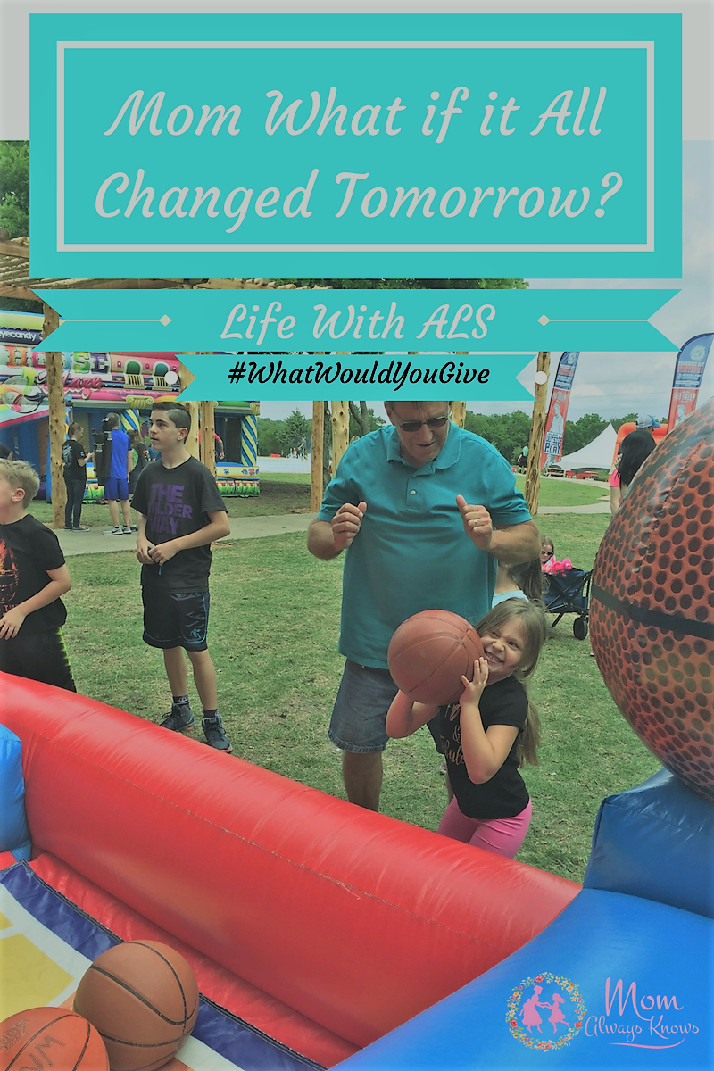 Mom What if it All Changed Tomorrow:  Life With ALS #WhatWouldYouGive