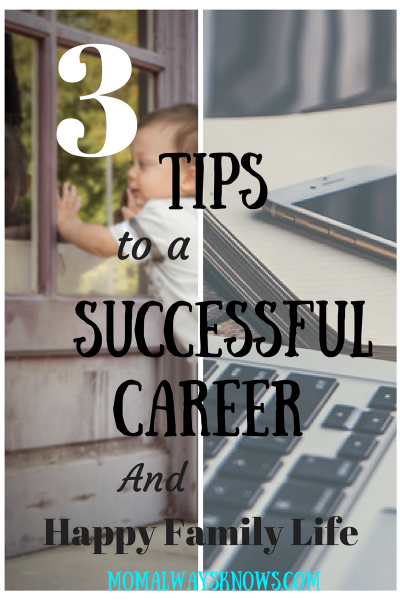 3 Tips for a Successful Career and Happy Family Life