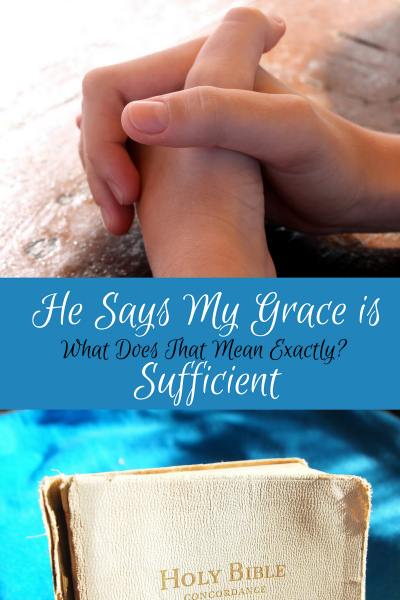He Says My Grace is Sufficient so What Does That Mean Exactly?