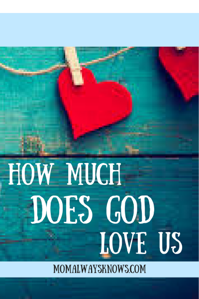How Much Does God Love Us?