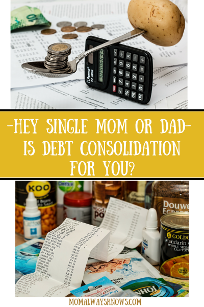 Hey Single Mom or Dad- Is debt consolidation for you?