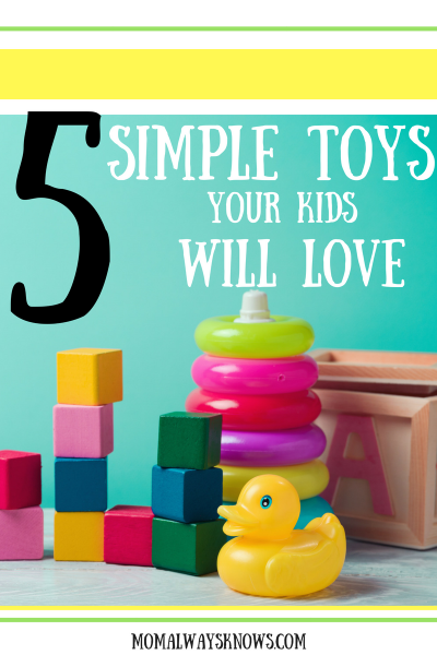 5 Simple Toys Your Kids Will Love