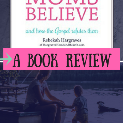 Lies Moms Believe Book and Bible Study Review