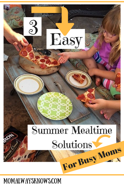 3 Easy Summer Mealtime Solutions for Busy Moms