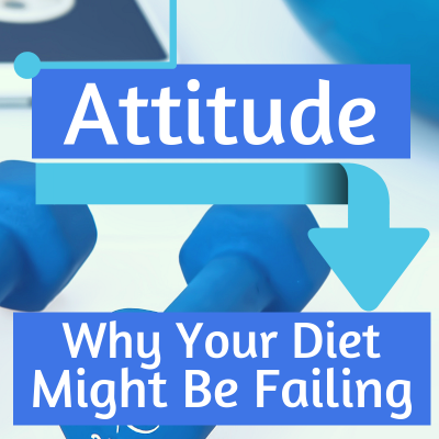 Attitude:  Why Your diet Might be Failing