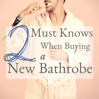 2 Must Knows When Buying a New Bathrobe