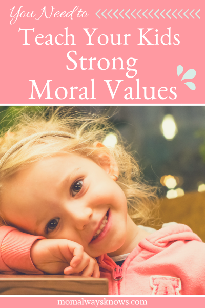 You Need to Teach your Kids Strong Moral Values