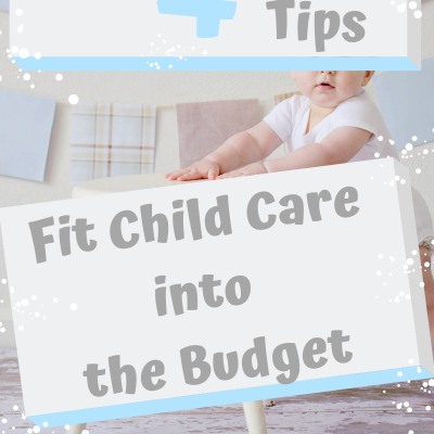 Top 4 Tips to Fit Child care into the Budget
