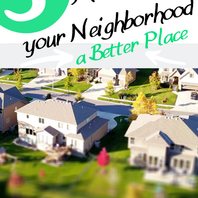 5 Steps to Make your Neighborhood a Better Place
