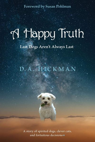 A Happy Truth: Last Dogs Aren't Always Last by Daisy A. Hickman